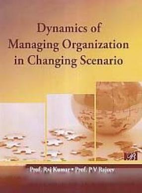 Dynamics of Managing Organization in Changing Scenario