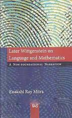 Later Wittgenstein on Language and Mathematics: A Non-Foundational Narration