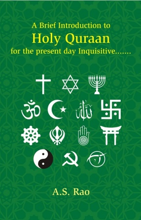 A Brief Introduction to Holy Quraan: for the Present Day Inquisitive, Skeptical and Argumentative Beginners of All Social Groups and Research Oriented Academicians in the World