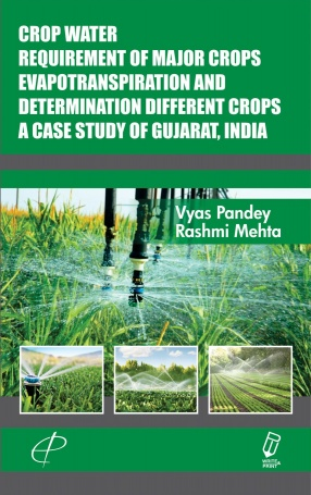 Crop Water Requirement of Major Crops Evapotranspiration and Determination Different Crops a Case Study of Gujarat, India