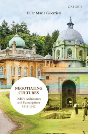 Negotiating Cultures: Delhi's Architecture and Planning from 1912 to 1962