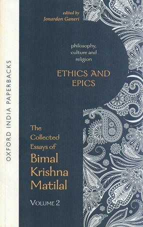 Ethics and Epics: Philosophy, Culture and Religion (Volume 2: The Collected Essays of Bimal Krishna Matilal)