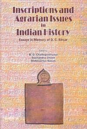 Inscriptions and Agrarian Issues in Indian History: Essays in Memory of D.C. Sircar