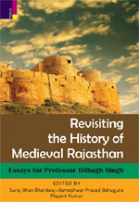 Revisiting the History of Medieval Rajasthan: Essays for Professor Dilbagh Singh