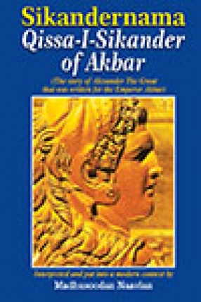 Sikandernama Qissa-I-Sikander of Akbar: The Story of Alexander The Great that was Written for the Emperor Akbar