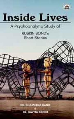 Inside Lives: A Psychoanalytic Study of Ruskin Bond's Short Stories
