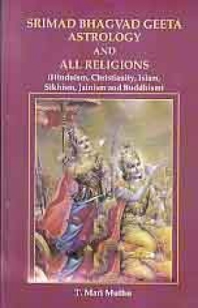 Srimad Bhagwad Geeta, Astrology and all Religions: Hinduism, Christianity, Islam, Sikhism, Jainism and Buddhism