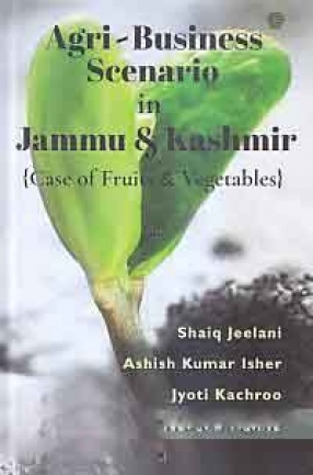 Agri-Business Scenario in Jammu & Kashmir: Case of Fruits & Vegetables