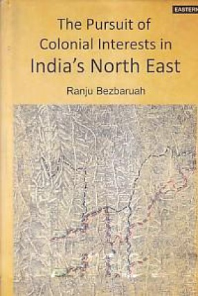 The Pursuit of Colonial Interests in India's North-East