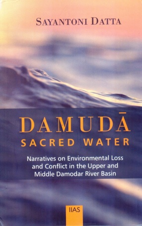 Damuda: Sacred Water: Narratives on Environmental Loss and Conflict in The Upper and Middle Damodar River Basin