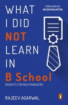 What I Did Not Learn in B-School: Insights for New Managers