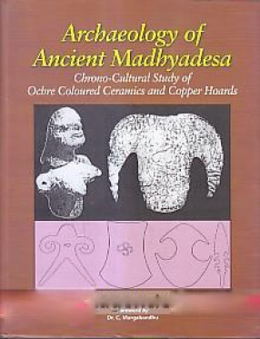 Archaeology of Ancient Madhyadesa: Chrono-Cultural Study of Ochre Coloured Ceramics and Copper Hoards