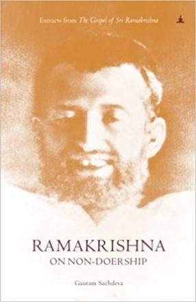 Ramakrishna on Non-Doership: Extracts From The Gospel of Sri Ramakrishna