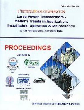 6th International Conference on Large Power Transformers - Modern Trends in Application, Installation, Operation & Maintenance