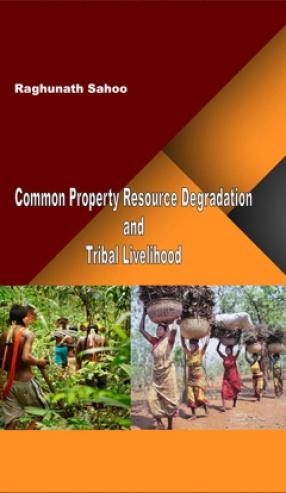 Common Property Resource Degradation and Tribal Livelihood