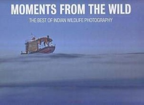 Moments From The Wild: The Best of Indian Wildlife Photography