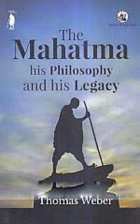 The Mahatma his Philosophy and his Legacy
