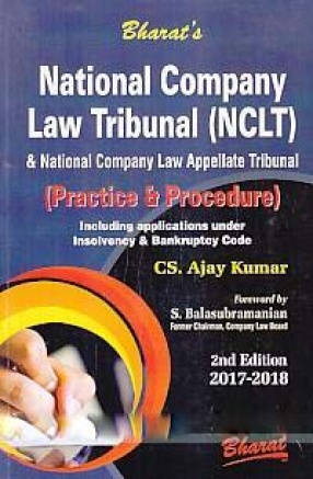 Bharat's National Company Law Tribunal & National Company Law Appellate Tribunal: Practice & Procedure: Including Applications Under Insolvency & Bankruptcy Code