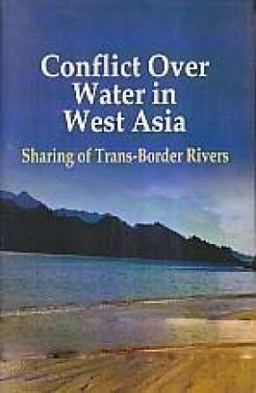 Conflict Over Water in West Asia: Sharing of Trans-Border Rivers