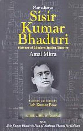 Natyacharya Sisir Kumar Bhaduri: Pioneer of Modern Indian Theatre