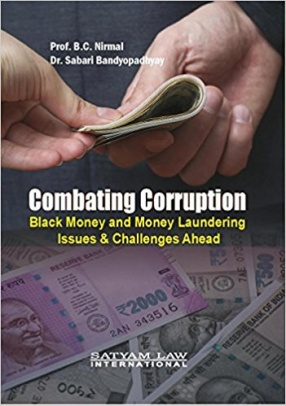 Combating Corruption: Black Money and Money Laundering: Issues & Challenges Ahead