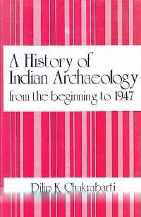 A History of Indian Archaeology: From the Beginning to 1947