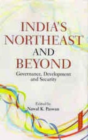 India's Northeast and Beyond: Governance, Development and Security