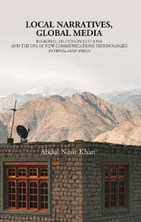 Local Narratives, Global Media: Regional Television Stations and The use of New Communications Technologies in Himalayan India