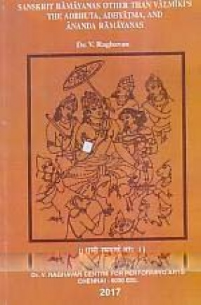 Sanskrit Ramayanas Other Than Valmiki's: The Adbhuta, Adhyatma, and Ananda Ramayanas