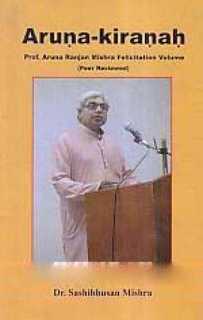 Aruna-kiranah: Prof Aruna Ranjan Mishra Felicitation Volume (Peer Reviewed)