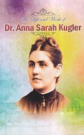 The Life and Works of Dr. Anna Sarah Kugler