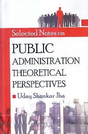 Selected Notes on Public Administration: Theoretical Perspectives