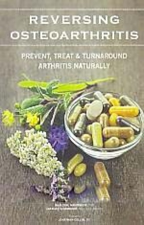 Reversing Osteoarthritis: Prevent, Treat & Turnaround Arthritis Naturally