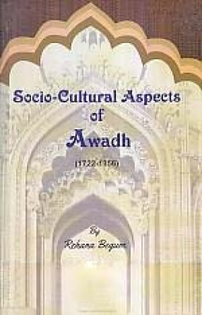 Socio-Cultural Aspects of Awadh: (1722-1856)