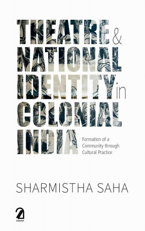 Theatre & National Identity in Colonial India: Formation of a Community Through Cultural Practice