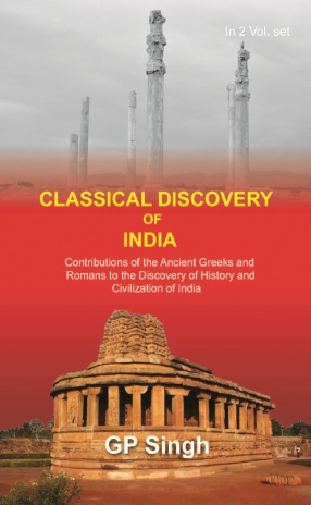 Classical Discovery of India: Contributions of the Ancient Greeks and Romans to the Discovery of History and Civilization of India (In 2 Volumes)