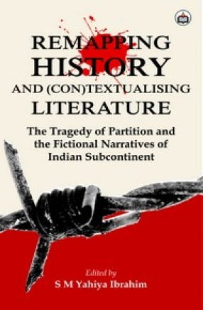 Remapping History And (Con)Textualising Literature: The Tragedy of Partition and the Fictional Narratives of Indian Subcontinent
