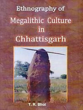 Ethnography of Megalithic Culture in Chhattisgarh