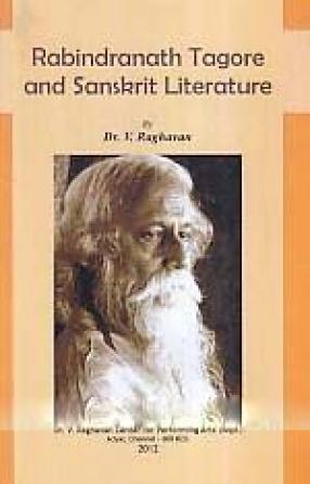 Rabindranath Tagore and Sanskrit Literature: The Nripendra Chandra Bandhyopadhyaya Memorial Lectures