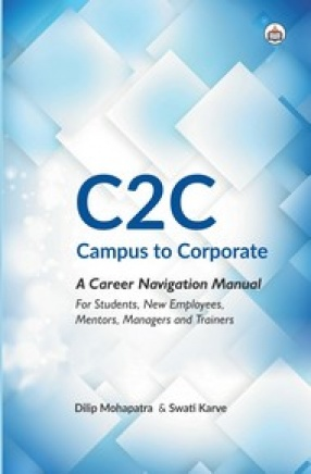 C2C: Campus to Corporate: A Career Navigation Manual For Students, New Employees, Mentors, Managers and Trainers