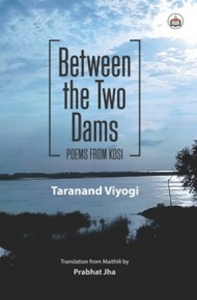 Between the Two Dams: Poems From Kosi