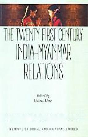 The Twenty First Century India-Myanmar Relations