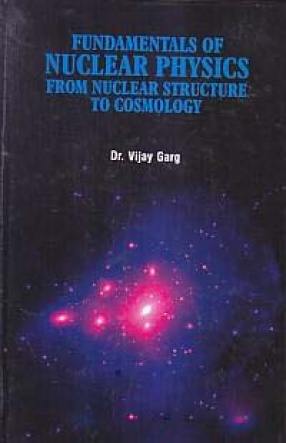 Fundamentals of Nuclear Physics: From Nuclear Structure to Cosmology