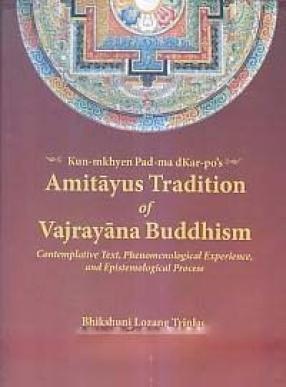 Kun-mkhyen Pad-ma dKar-po's Amitayus Tradition of Vajrayana Buddhist: Contemplative Text, Phenomenological Experience, and Epistemological Process