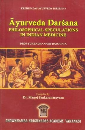 Ayurveda Darsana: Philosophical Speculations in Indian Medicine