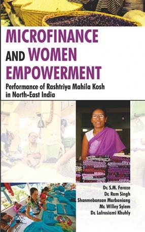 Microfinance and Women Empowerment: Performance of Rashtriya Mahila Kosh in North-East India