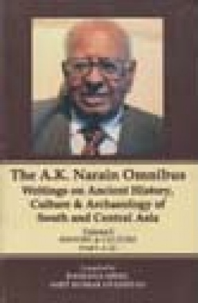 The A. K. Narain Omnibus: Writings on Ancient History, Culture and Archaeology of South and Central Asia (In 5 Volumes)
