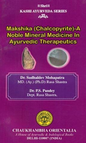 Makshika (Chalcopyrite)-A: Noble Mineral Medicine In Ayurvedic Therapeutics