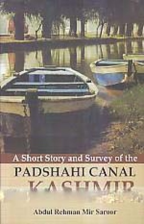A Short Story and Survey of the Padshahi Canal of Kashmir
