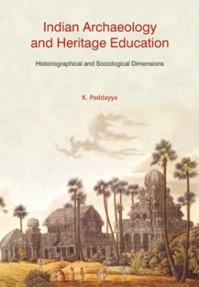 Indian Archaeology and Heritage Education: Historiographical and Sociological Dimensions